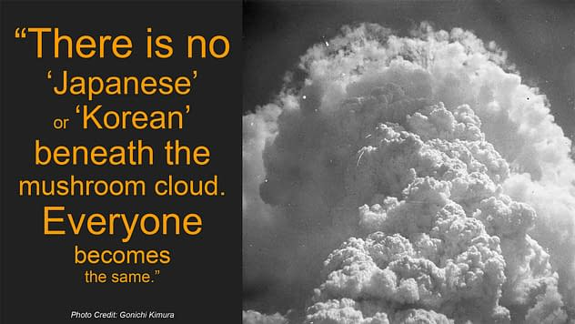 """""""There is no 'Japanese' or 'Korean' beneath the mushroom cloud. Everyone becomes the same."""""""