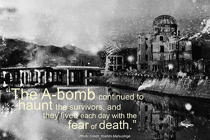 """""""The A-bomb ocntinued to haunt the survivors, and they lived each day with the fear of death."""""""